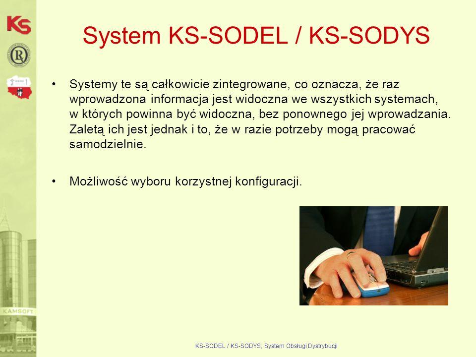 KS-SODEL / KS-SODYS, System Obsługi Dystrybucji System KS-SODEL / KS-SODYS Systemy te są całkowicie zintegrowane, co oznacza, że raz wprowadzona infor