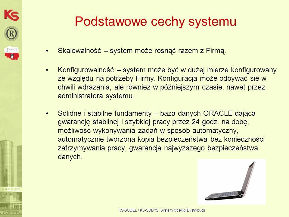 KS-SODEL / KS-SODYS, System Obsługi Dystrybucji Podstawowe cechy systemu Skalowalność – system może rosnąć razem z Firmą. Konfigurowalność – system mo
