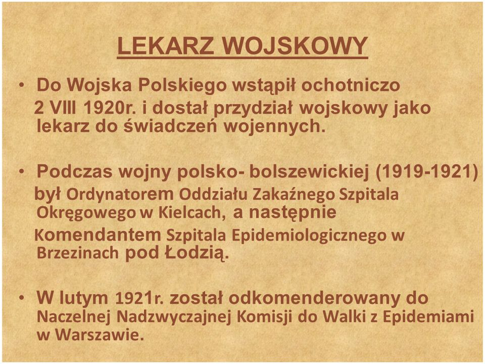 LEKARZ WOJSKOWY Do Wojska Polskiego wstąpił ochotniczo 2 VIII 1920r. i dostał przydział wojskowy jako lekarz do świadczeń wojennych. Podczas wojny pol