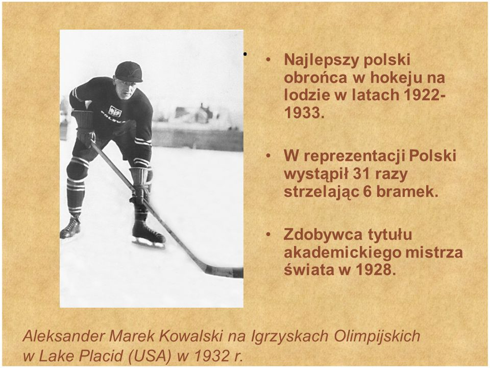 Najlepszy polski obrońca w hokeju na lodzie w latach 1922- 1933.