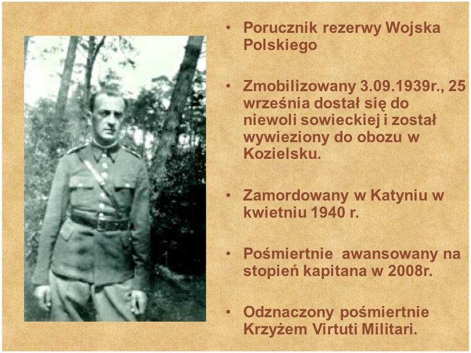 Porucznik rezerwy Wojska Polskiego Zmobilizowany 3.09.1939r., 25 września dostał się do niewoli sowieckiej i został wywieziony do obozu w Kozielsku.