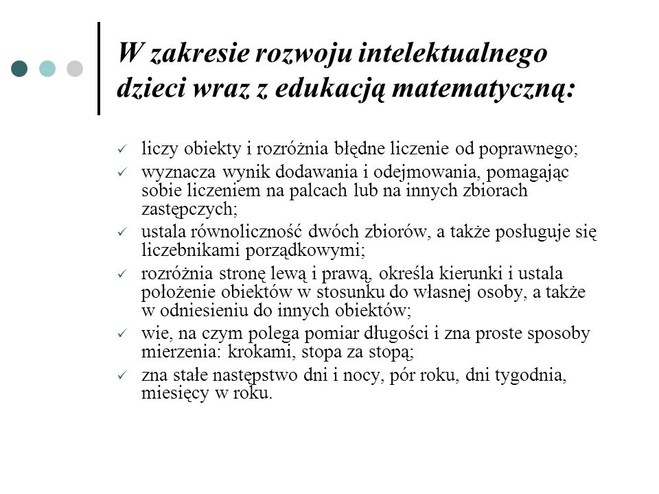 W zakresie rozwoju intelektualnego dzieci wraz z edukacją matematyczną: liczy obiekty i rozróżnia błędne liczenie od poprawnego; wyznacza wynik dodawa