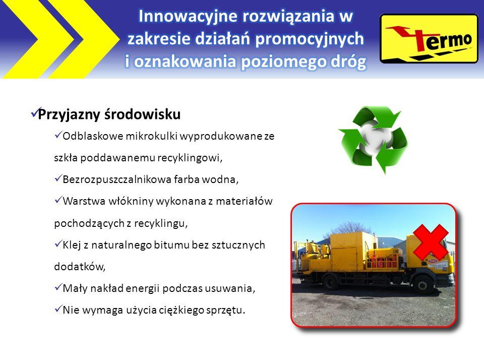 Przyjazny środowisku Odblaskowe mikrokulki wyprodukowane ze szkła poddawanemu recyklingowi, Bezrozpuszczalnikowa farba wodna, Warstwa włókniny wykonana z materiałów pochodzących z recyklingu, Klej z naturalnego bitumu bez sztucznych dodatków, Mały nakład energii podczas usuwania, Nie wymaga użycia ciężkiego sprzętu.