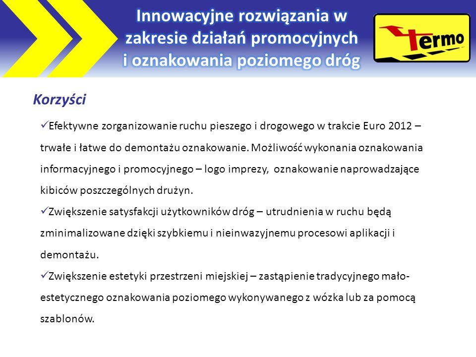 Korzyści Efektywne zorganizowanie ruchu pieszego i drogowego w trakcie Euro 2012 – trwałe i łatwe do demontażu oznakowanie.