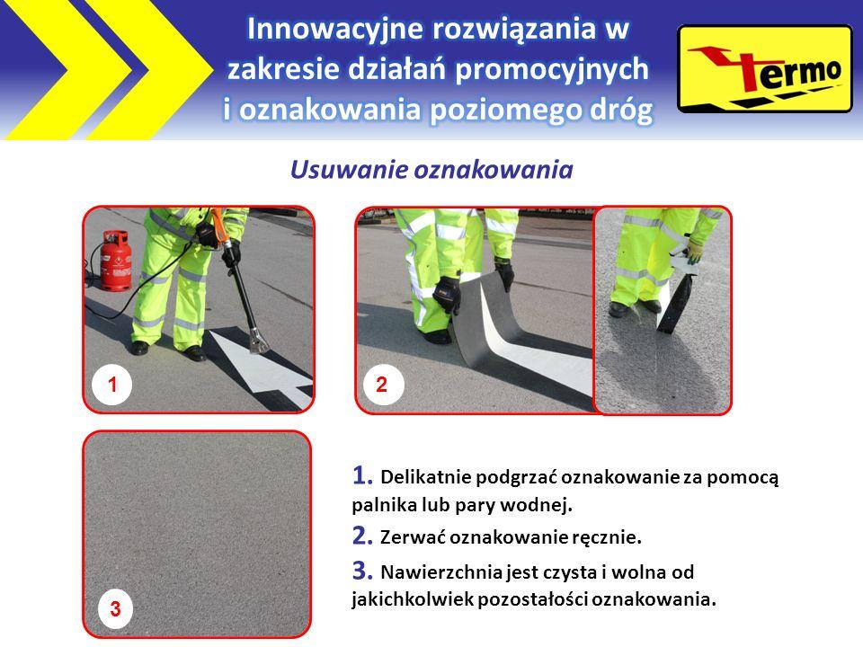 1 3 2 Usuwanie oznakowania 1.Delikatnie podgrzać oznakowanie za pomocą palnika lub pary wodnej.