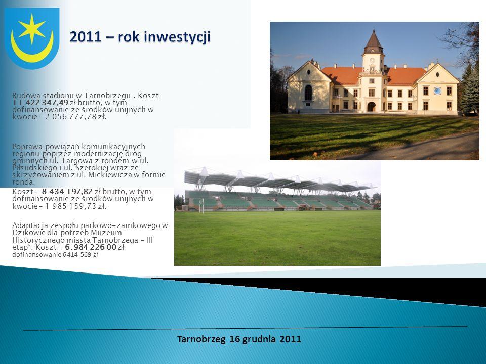 Budowa stadionu w Tarnobrzegu. Koszt 11 422 347,49 zł brutto, w tym dofinansowanie ze środków unijnych w kwocie – 2 056 777,78 zł. Poprawa powiązań ko