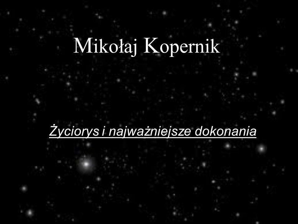 M ikołaj K opernik Życiorys i najważniejsze dokonania