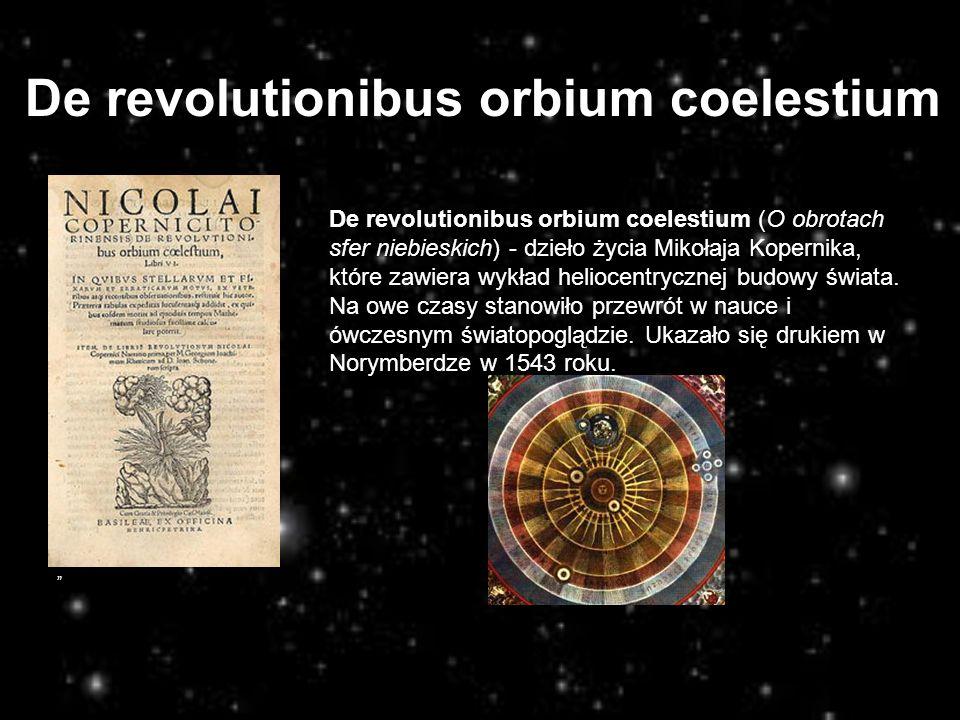 De revolutionibus orbium coelestium (O obrotach sfer niebieskich) - dzieło życia Mikołaja Kopernika, które zawiera wykład heliocentrycznej budowy świa