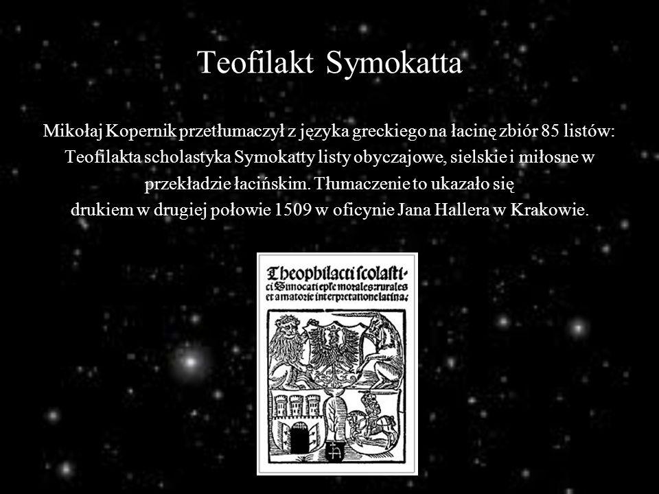 Teofilakt Symokatta Mikołaj Kopernik przetłumaczył z języka greckiego na łacinę zbiór 85 listów: Teofilakta scholastyka Symokatty listy obyczajowe, si