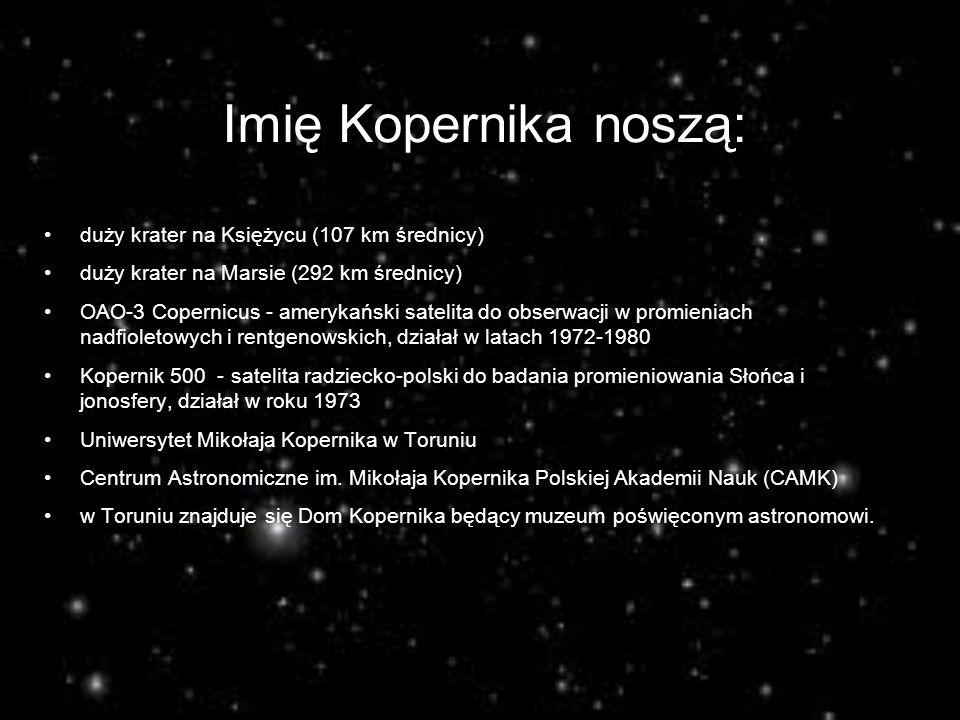 Imię Kopernika noszą: duży krater na Księżycu (107 km średnicy) duży krater na Marsie (292 km średnicy) OAO-3 Copernicus - amerykański satelita do obs