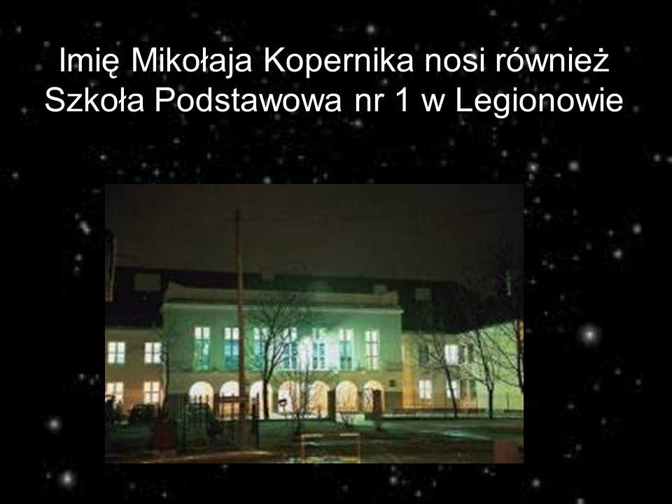 Imię Mikołaja Kopernika nosi również Szkoła Podstawowa nr 1 w Legionowie