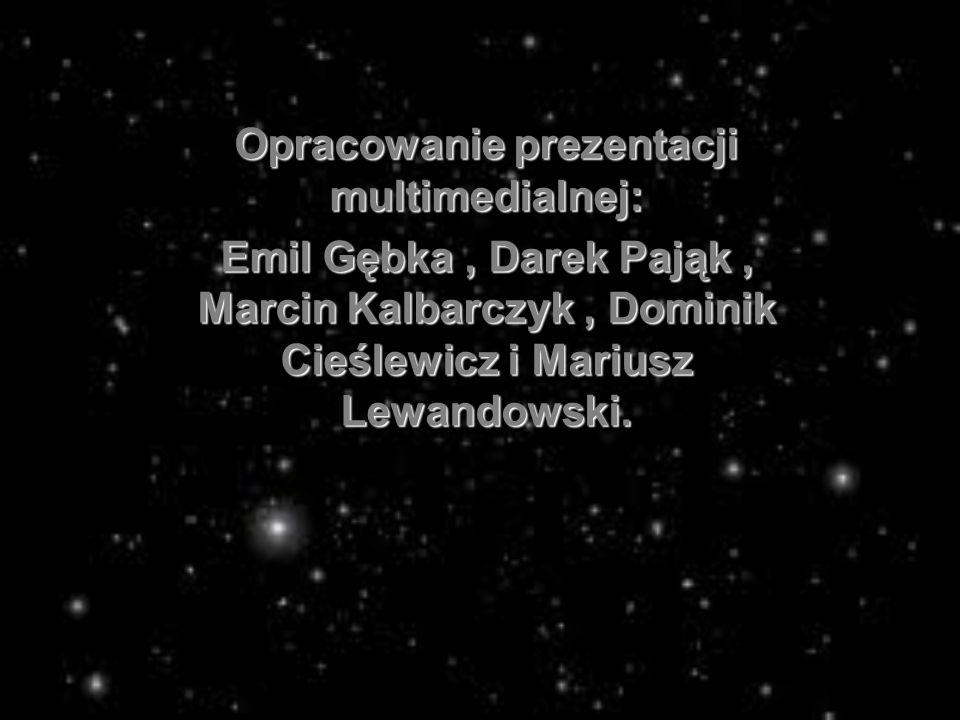 Opracowanie prezentacji multimedialnej: Emil Gębka, Darek Pająk, Marcin Kalbarczyk, Dominik Cieślewicz i Mariusz Lewandowski.