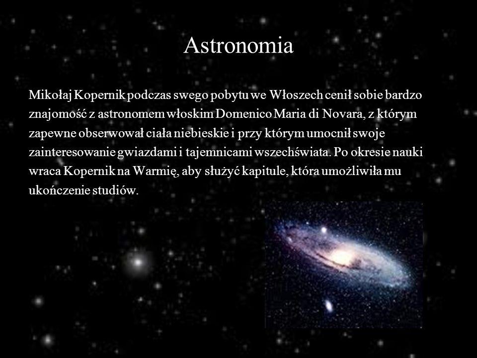 Astronomia Mikołaj Kopernik podczas swego pobytu we Włoszech cenił sobie bardzo znajomość z astronomem włoskim Domenico Maria di Novara, z którym zape