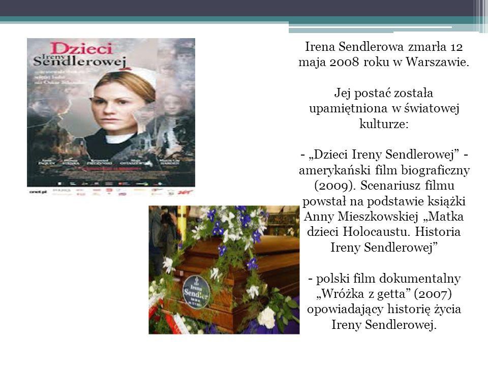 Irena Sendlerowa zmarła 12 maja 2008 roku w Warszawie. Jej postać została upamiętniona w światowej kulturze: - Dzieci Ireny Sendlerowej - amerykański