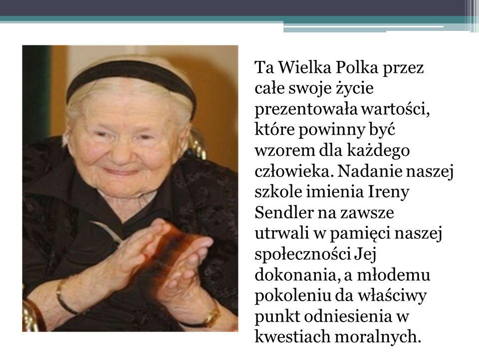 Ta Wielka Polka przez całe swoje życie prezentowała wartości, które powinny być wzorem dla każdego człowieka. Nadanie naszej szkole imienia Ireny Send