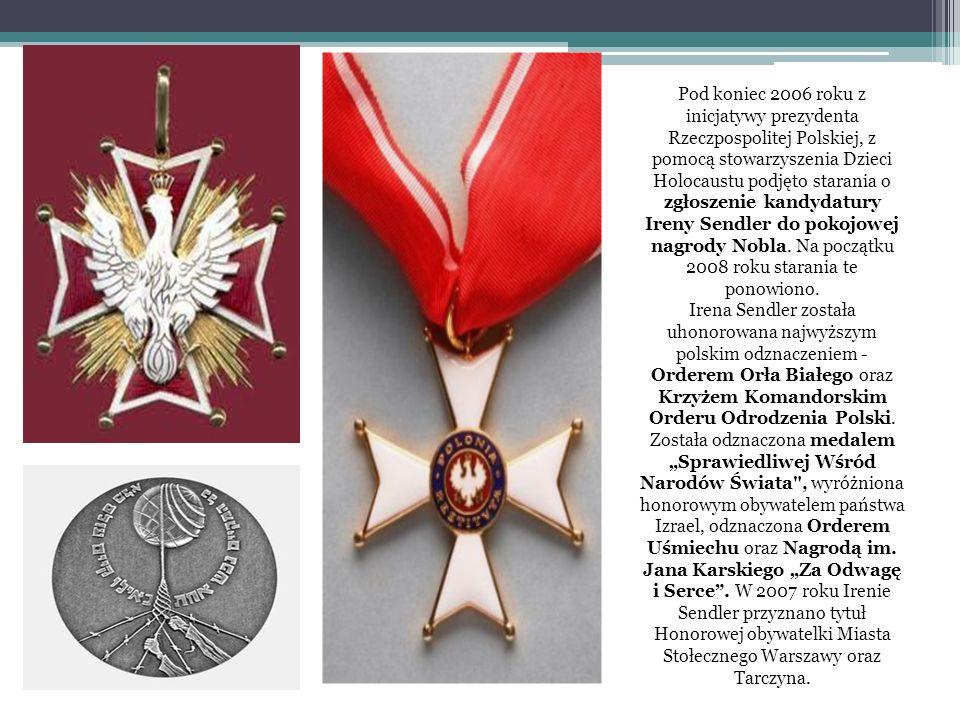 Pod koniec 2006 roku z inicjatywy prezydenta Rzeczpospolitej Polskiej, z pomocą stowarzyszenia Dzieci Holocaustu podjęto starania o zgłoszenie kandydatury Ireny Sendler do pokojowej nagrody Nobla.