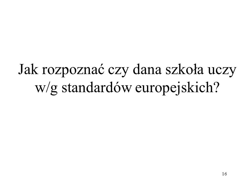 16 Jak rozpoznać czy dana szkoła uczy w/g standardów europejskich?