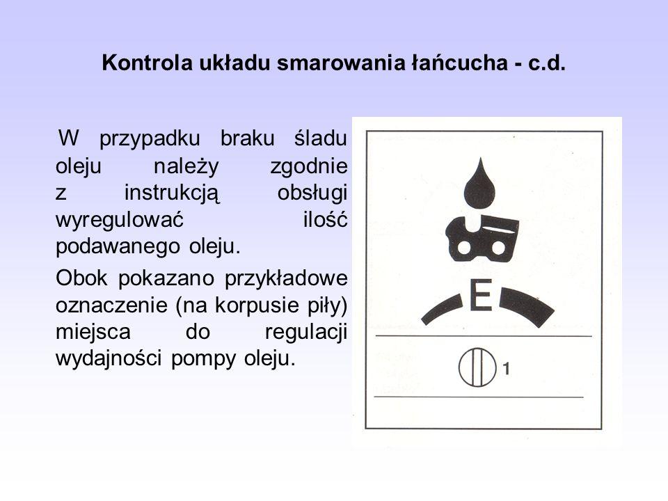 Kontrola układu smarowania łańcucha - c.d. W przypadku braku śladu oleju należy zgodnie z instrukcją obsługi wyregulować ilość podawanego oleju. Obok