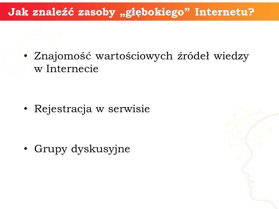 Jak znaleźć zasoby głębokiego Internetu? Znajomość wartościowych źródeł wiedzy w Internecie Rejestracja w serwisie Grupy dyskusyjne informatyka + 8