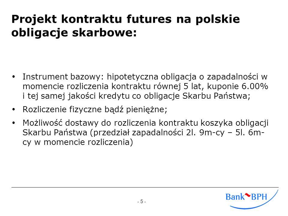 - 5 - Projekt kontraktu futures na polskie obligacje skarbowe: Instrument bazowy: hipotetyczna obligacja o zapadalności w momencie rozliczenia kontrak