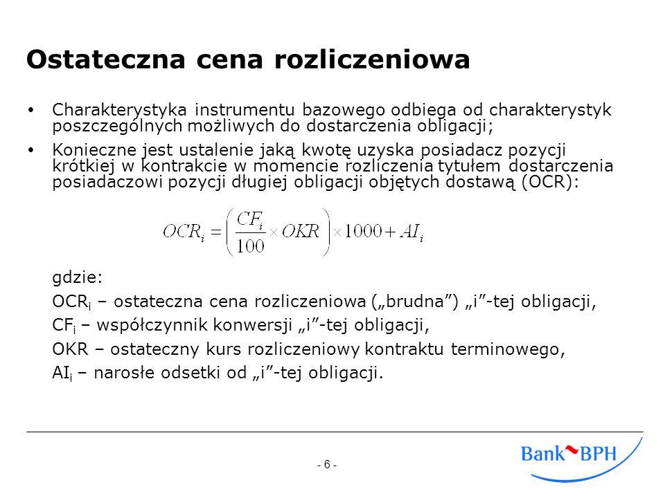 - 7 - Współczynnik konwersji (conversion factor) Współczynnik konwersji równy jest wartości bieżącej (PV), przepływów z możliwej do dostarczenia obligacji zdyskontowanych stopą r równą wysokości kuponu obligacji hipotetycznej, obliczonej na dzień wykonania kontraktu: gdzie: C – roczny kupon z obligacji, r – kupon hipotetycznej obligacji będącej przedmiotem kontraktu, n – liczba pozostałych płatności kuponowych od daty wykonania kontraktu do wykupu, d – liczba dni od dnia dostawy do daty płatności kuponowej, y – liczba dni w okresie kuponowym w którym przypada data wykonania kontraktu.