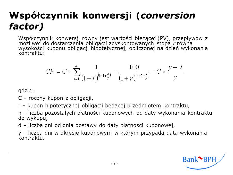 - 7 - Współczynnik konwersji (conversion factor) Współczynnik konwersji równy jest wartości bieżącej (PV), przepływów z możliwej do dostarczenia oblig