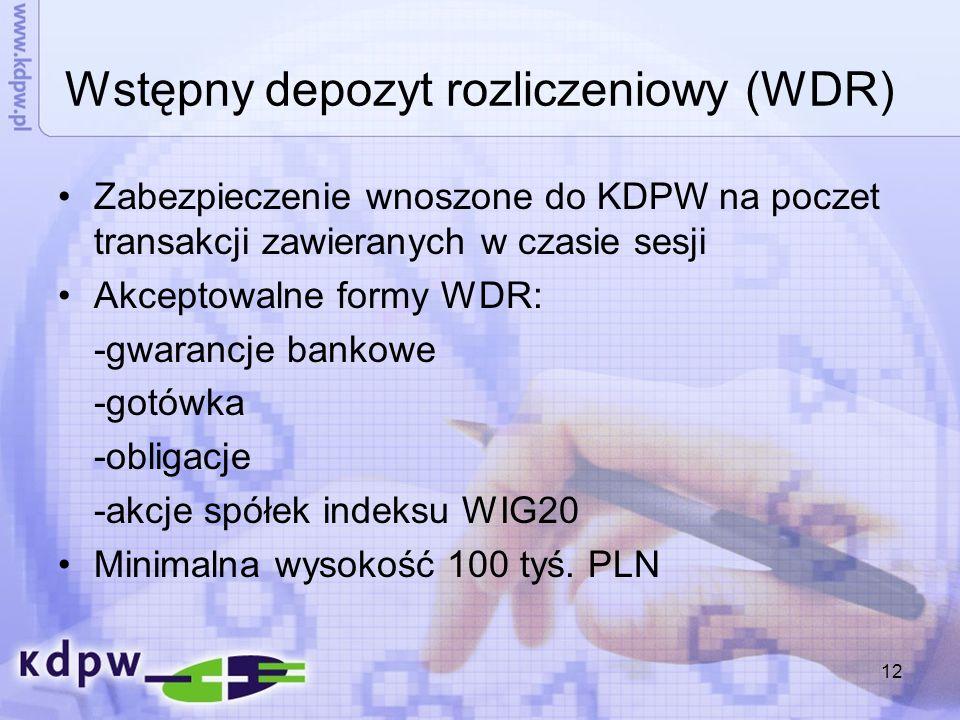 12 Wstępny depozyt rozliczeniowy (WDR) Zabezpieczenie wnoszone do KDPW na poczet transakcji zawieranych w czasie sesji Akceptowalne formy WDR: -gwaran