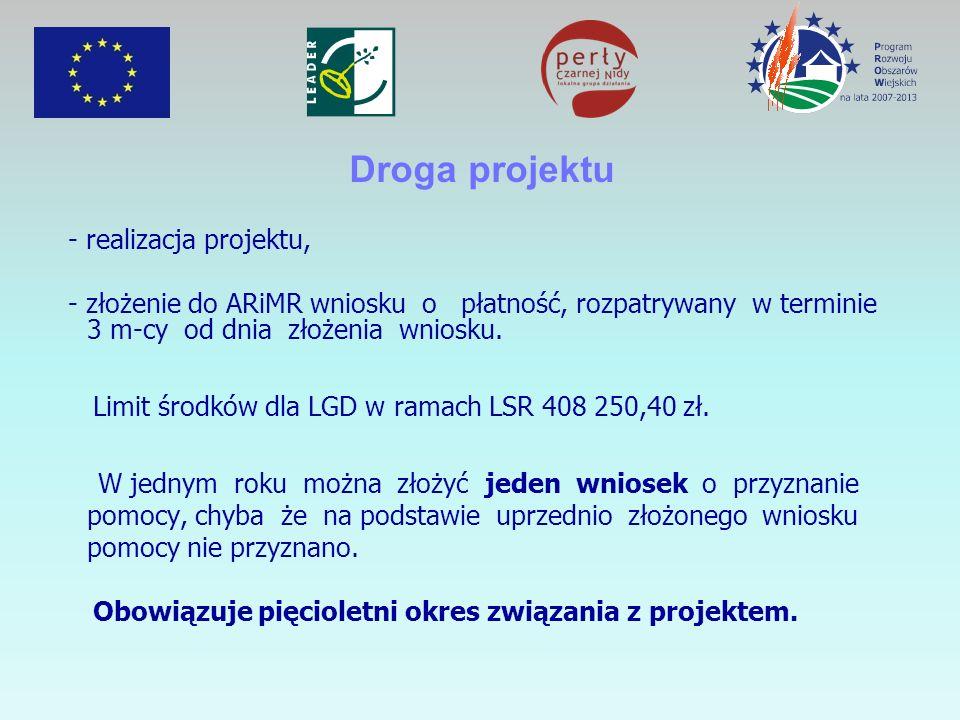 Droga projektu - realizacja projektu, - złożenie do ARiMR wniosku o płatność, rozpatrywany w terminie 3 m-cy od dnia złożenia wniosku. Limit środków d