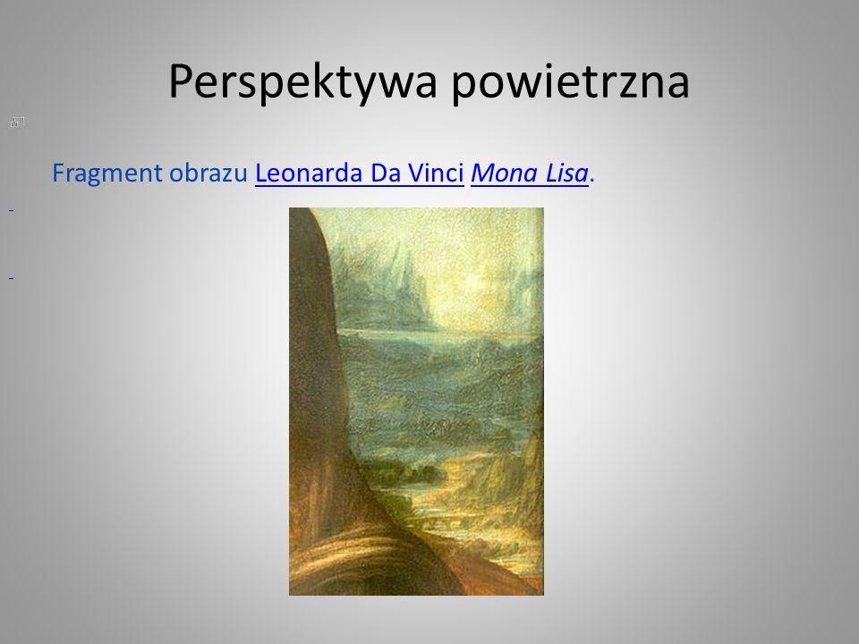Perspektywa powietrzna Fragment obrazu Leonarda Da Vinci Mona Lisa.Leonarda Da VinciMona Lisa