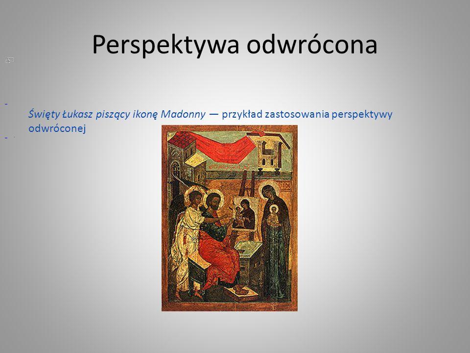 Perspektywa odwrócona Święty Łukasz piszący ikonę Madonny przykład zastosowania perspektywy odwróconej.