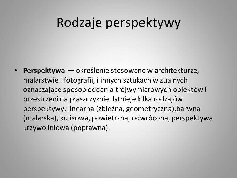 Rodzaje perspektywy Perspektywa określenie stosowane w architekturze, malarstwie i fotografii, i innych sztukach wizualnych oznaczające sposób oddania trójwymiarowych obiektów i przestrzeni na płaszczyźnie.