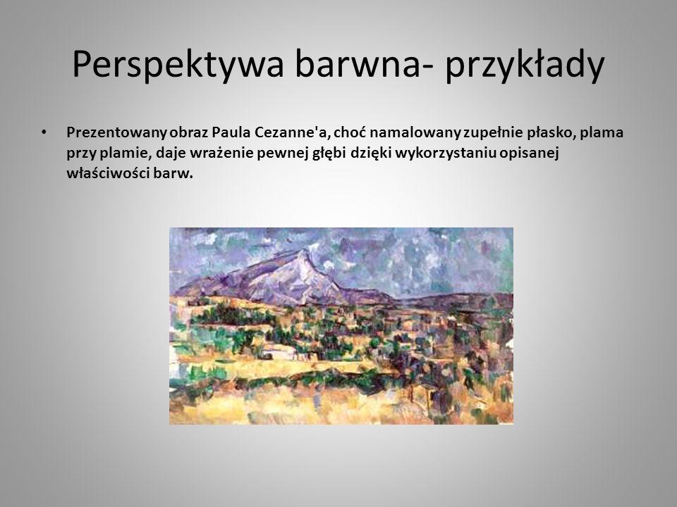 Perspektywa barwna- przykłady Prezentowany obraz Paula Cezanne a, choć namalowany zupełnie płasko, plama przy plamie, daje wrażenie pewnej głębi dzięki wykorzystaniu opisanej właściwości barw.
