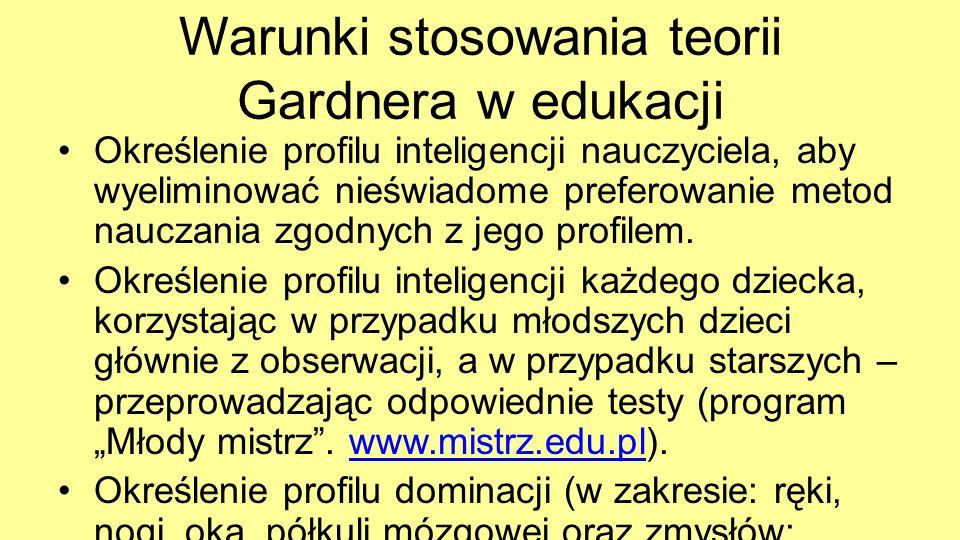 Warunki stosowania teorii Gardnera w edukacji Określenie profilu inteligencji nauczyciela, aby wyeliminować nieświadome preferowanie metod nauczania z