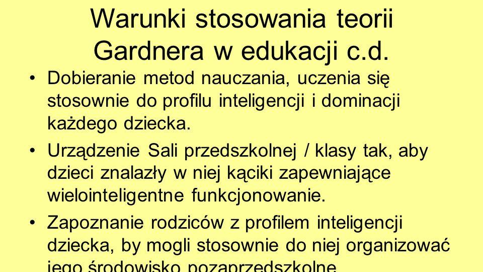 Warunki stosowania teorii Gardnera w edukacji c.d. Dobieranie metod nauczania, uczenia się stosownie do profilu inteligencji i dominacji każdego dziec