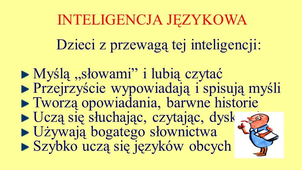 INTELIGENCJA JĘZYKOWA Dzieci z przewagą tej inteligencji: Myślą słowami i lubią czytać Przejrzyście wypowiadają i spisują myśli Tworzą opowiadania, ba