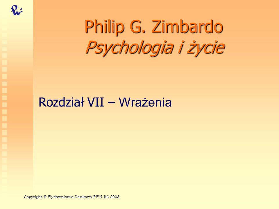 Philip G. Zimbardo Psychologia i życie Rozdział VII – Wrażenia Copyright © Wydawnictwo Naukowe PWN SA 2003