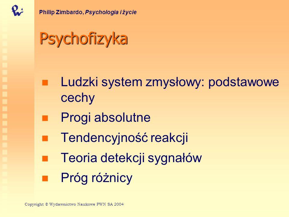 Psychofizyka Ludzki system zmysłowy: podstawowe cechy Progi absolutne Tendencyjność reakcji Teoria detekcji sygnałów Próg różnicy Philip Zimbardo, Psy