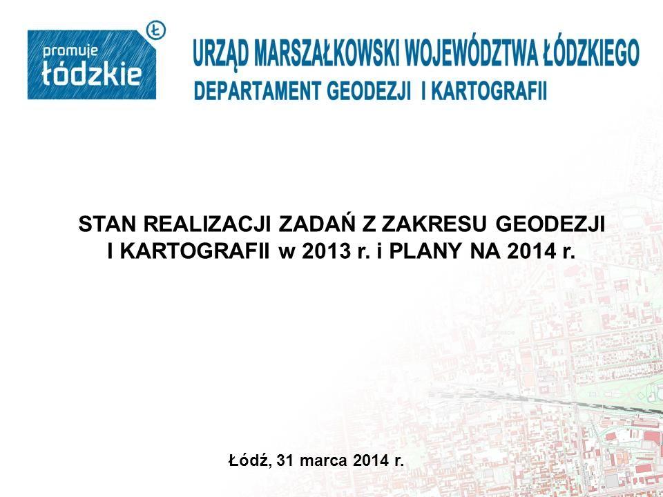 STAN REALIZACJI ZADAŃ Z ZAKRESU GEODEZJI I KARTOGRAFII w 2013 r.