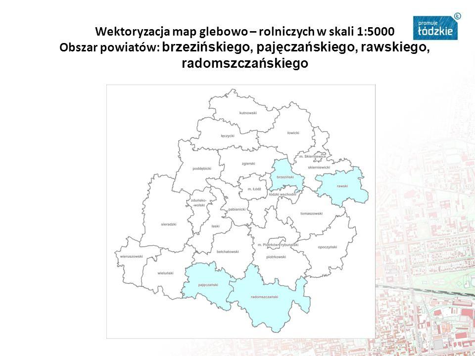 Wektoryzacja map glebowo – rolniczych w skali 1:5000 Obszar powiatów: brzezińskiego, pajęczańskiego, rawskiego, radomszczańskiego