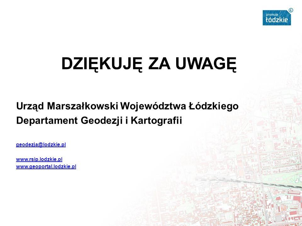 DZIĘKUJĘ ZA UWAGĘ Urząd Marszałkowski Województwa Łódzkiego Departament Geodezji i Kartografii geodezja@lodzkie.pl www.rsip.lodzkie.pl www.geoportal.lodzkie.pl