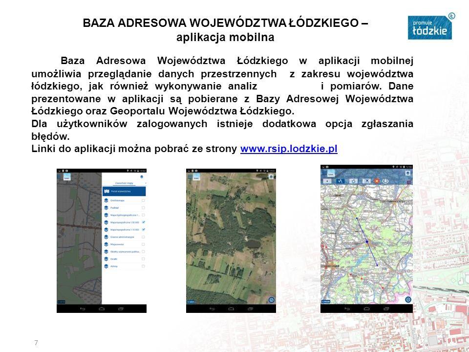 7 Baza Adresowa Województwa Łódzkiego w aplikacji mobilnej umożliwia przeglądanie danych przestrzennych z zakresu województwa łódzkiego, jak również wykonywanie analiz i pomiarów.