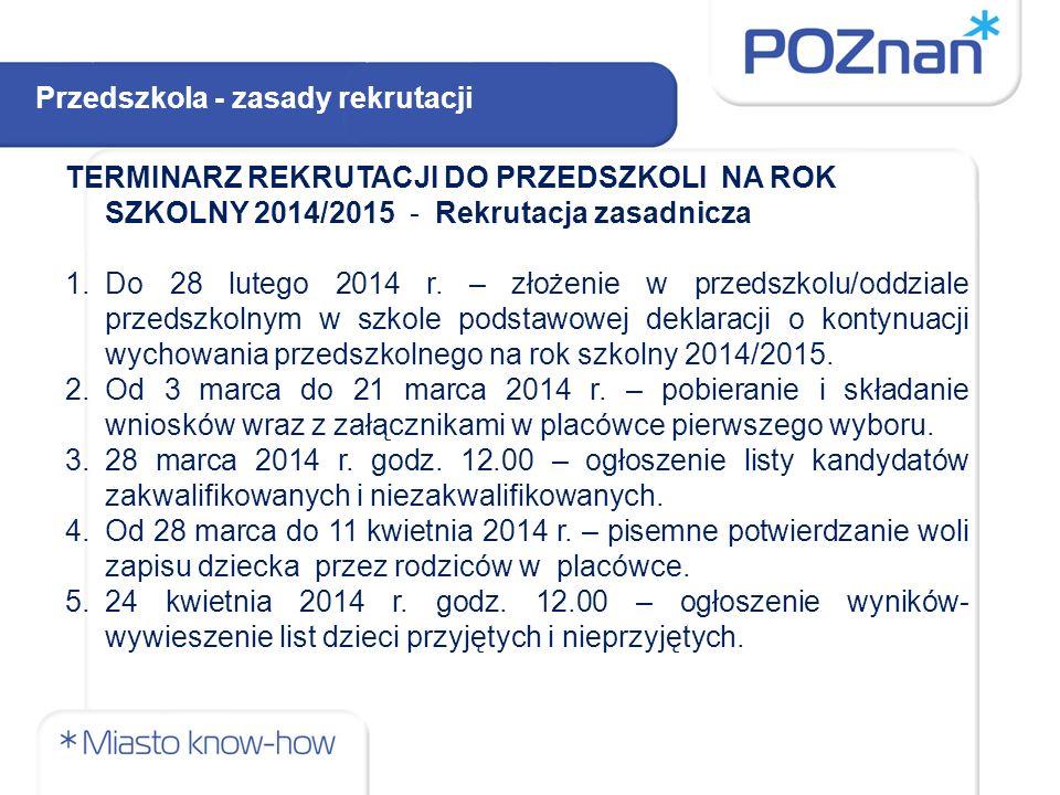 TERMINARZ REKRUTACJI DO PRZEDSZKOLI NA ROK SZKOLNY 2014/2015 - Rekrutacja zasadnicza 1.Do 28 lutego 2014 r. – złożenie w przedszkolu/oddziale przedszk