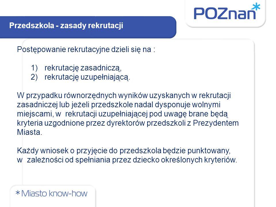 Rekrutacja zasadnicza przebiega w oparciu o ustalone kryteria i jest podzielona na 2 etapy: etap 1 – w oparciu o kryteria ustawowe etap 2 – w oparciu o kryteria uzgodnione przez dyrektorów placówek z Prezydentem Miasta Poznania.