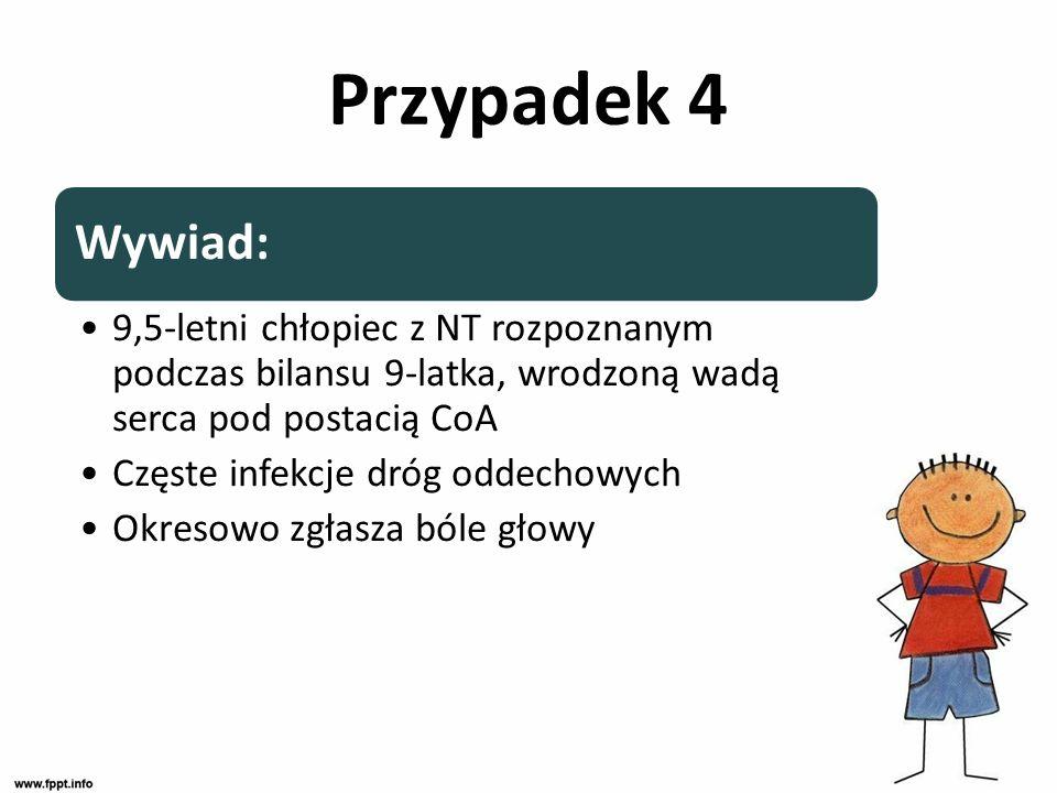 Wywiad: 9,5-letni chłopiec z NT rozpoznanym podczas bilansu 9-latka, wrodzoną wadą serca pod postacią CoA Częste infekcje dróg oddechowych Okresowo zg