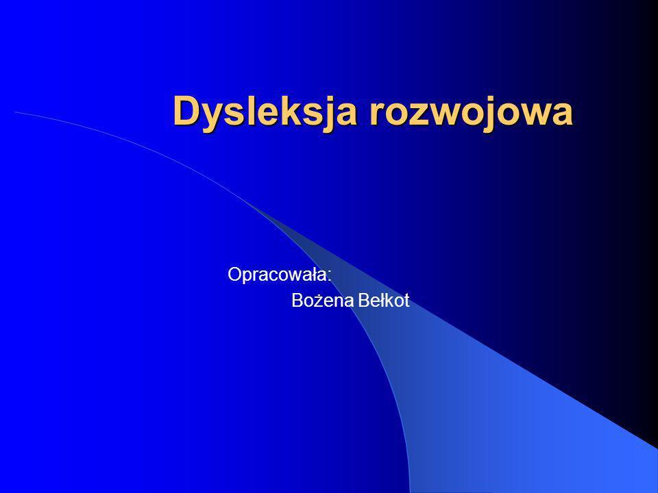 Dysleksja rozwojowa Opracowała: Bożena Bełkot