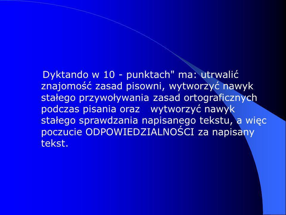 DYSLEKSJA ROZWOJOWA PORADNIK DLA RODZICÓW Dyktando w 10 punktach - z komentarzem ortograficznym Wg o pr.: prof. dr hab. Marta Bogdanowicz