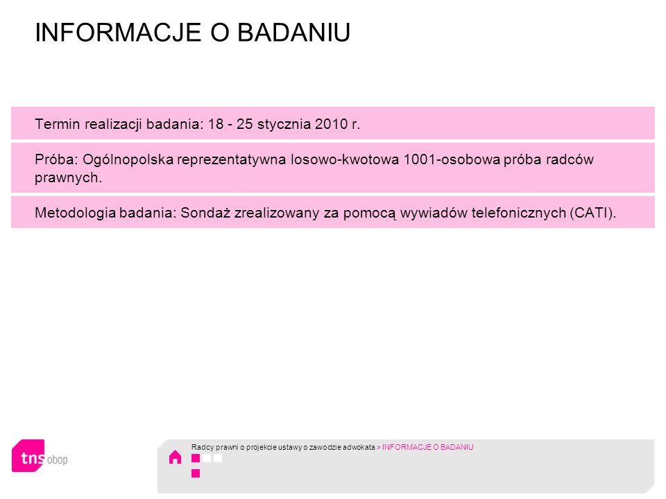 Termin realizacji badania: 18 - 25 stycznia 2010 r. Próba: Ogólnopolska reprezentatywna losowo-kwotowa 1001-osobowa próba radców prawnych. Metodologia