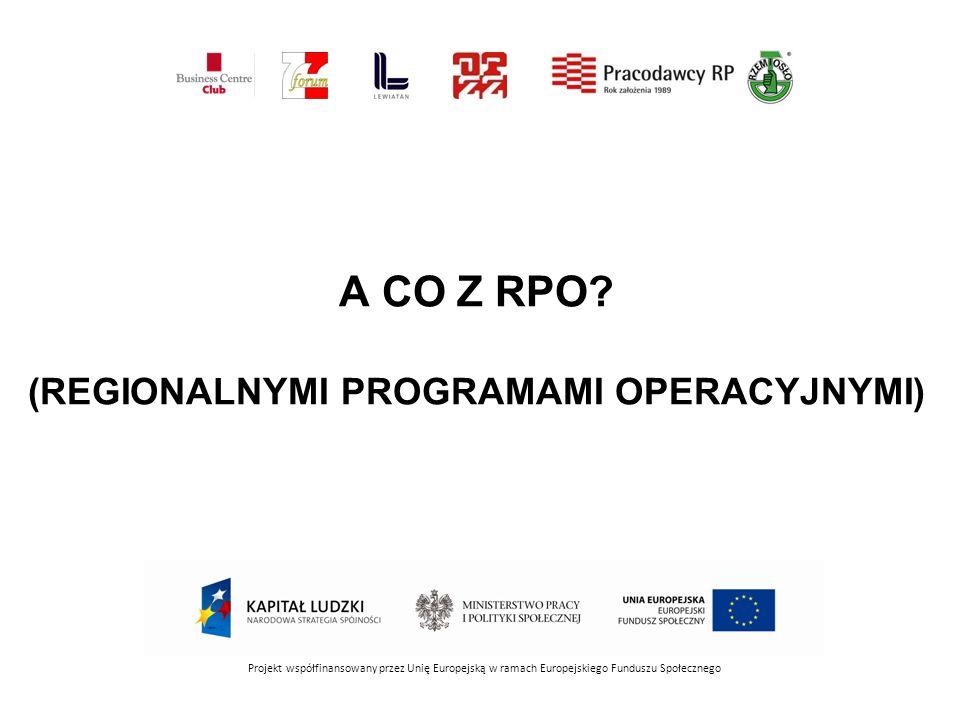 A CO Z RPO? (REGIONALNYMI PROGRAMAMI OPERACYJNYMI) Projekt współfinansowany przez Unię Europejską w ramach Europejskiego Funduszu Społecznego