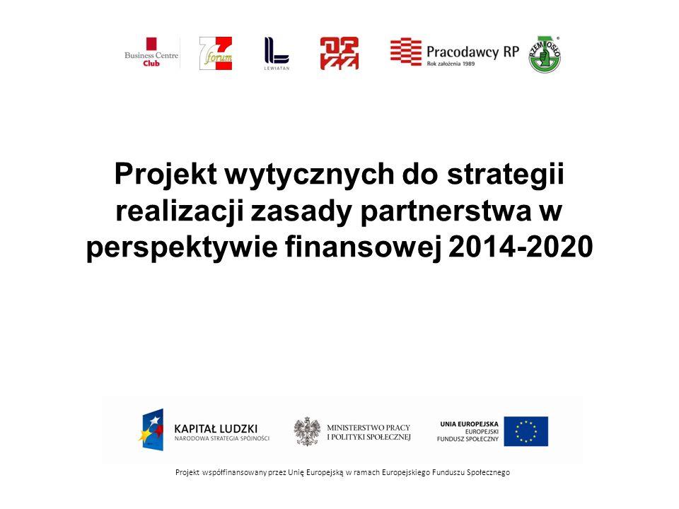 Projekt wytycznych do strategii realizacji zasady partnerstwa w perspektywie finansowej 2014-2020 Projekt współfinansowany przez Unię Europejską w ramach Europejskiego Funduszu Społecznego