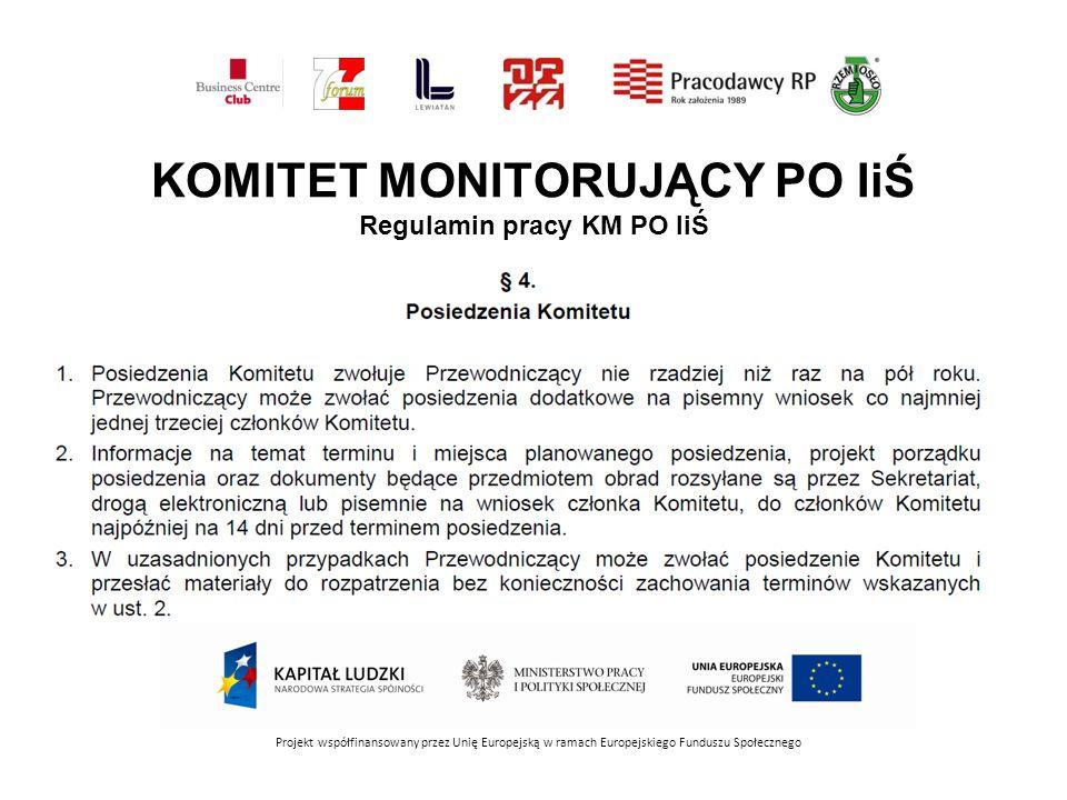 KOMITET MONITORUJĄCY PO IiŚ Regulamin pracy KM PO IiŚ Projekt współfinansowany przez Unię Europejską w ramach Europejskiego Funduszu Społecznego